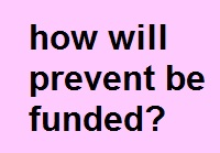 how_will_prevent_be_funded